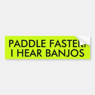 PADDLE FASTER! I HEAR BANJOS BUMPER STICKER