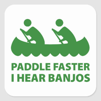 Paddle Faster I Hear Banjos Square Sticker