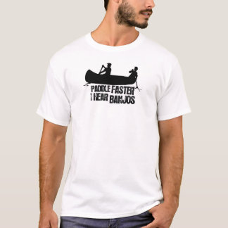 Paddle Faster I Hear Banjos T-Shrits T-Shirt