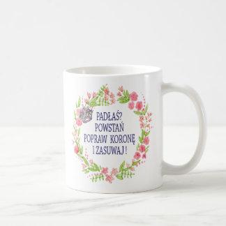 PADŁAŚ POWSTAŃ POPRAW KORONĘ I ZASUWAJ COFFEE MUG