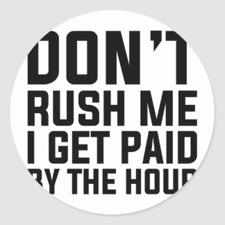 Paid By The Hour Classic Round Sticker