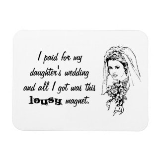Paid for my daughter's wedding & all I got was... Rectangular Photo Magnet
