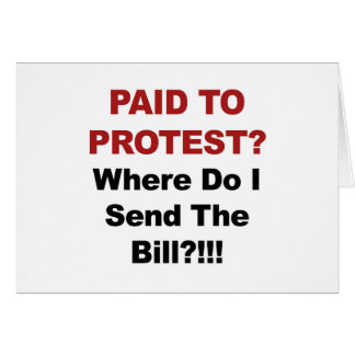 Paid to Protest? Where Do I Send The Bill? Card