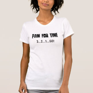Pain for time, 3...2...1...GO! T-Shirt