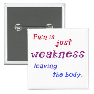 Pain is Just Weakness Leaving the Body Tshirts Pinback Buttons