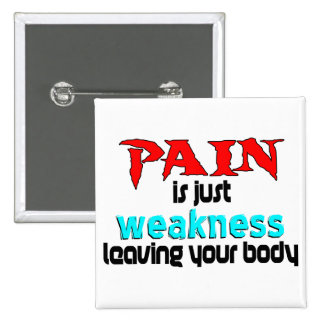 Pain Is Just Weakness Leaving Your Body Pinback Button
