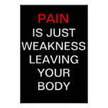 Pain is just weakness leaving your body poster