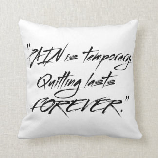 Pain is temporary quitting lasts forever cushion
