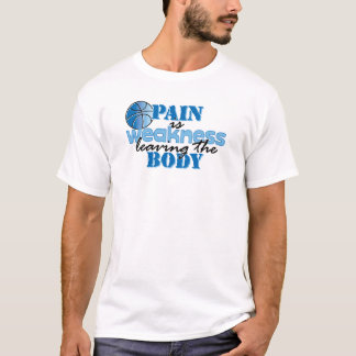 Pain is weakness leaving the body - basketball T-Shirt