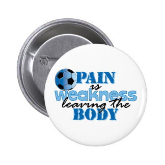Pain is weakness leaving the body - Soccer Pinback Buttons