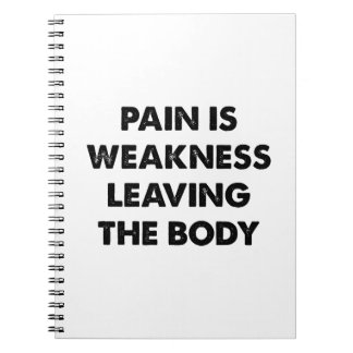 Pain Is Weakness Leaving The Body Spiral Notebook