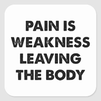 Pain Is Weakness Leaving The Body Square Sticker
