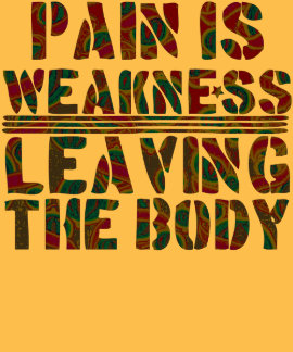 Pain Is Weakness Leaving The Body T Shirt