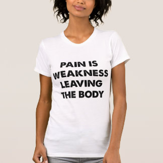 Pain Is Weakness Leaving The Body Tee Shirt