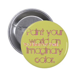 Paint your world an imaginary color., Your life... 6 Cm Round Badge