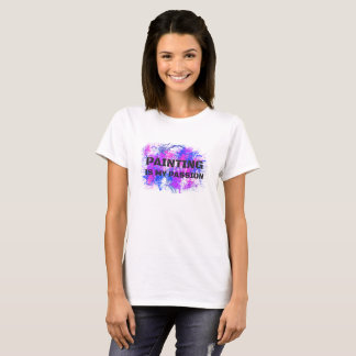 Painting Is My Passion, Painter Artist Gift Tshirt