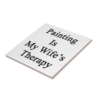Painting Is My Wife's Therapy Tiles