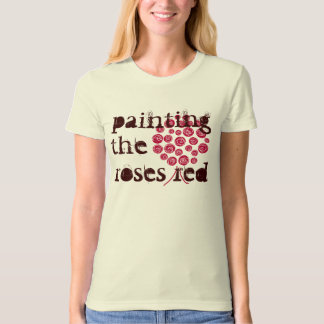 Painting the Roses Red fun artist or gardening tee