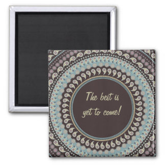 Paisley Mandala - the best is yet to come Square Magnet