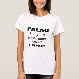 Palau If you don't love it, Leave T-Shirt