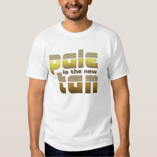 Pale is the New Tan Tshirts