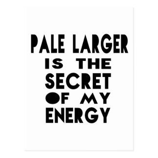 Pale Larger  is the secret of my energy Postcard