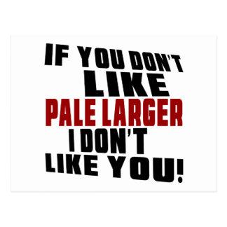 PALE LARGERPALE LARGER Don't Like Designs Postcard
