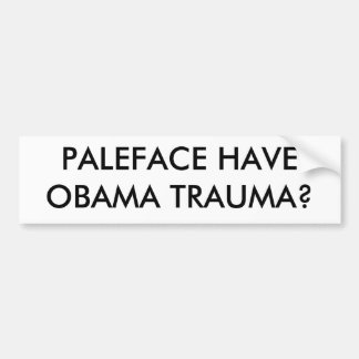 PALEFACE HAVE OBAMA TRAUMA? BUMPER STICKER