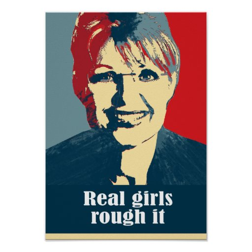 Palin 2012 - Real girls rough it Print