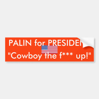 Palin for President - Cowboy the f*** up! Bumper Sticker