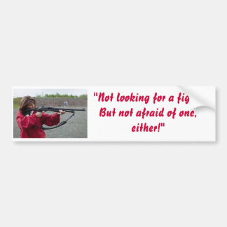 "palin gun.jpg, ""Not Looking for a fight; But no... Bumper Sticker"