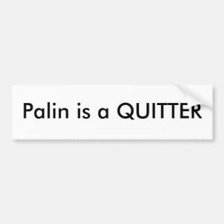 Palin is a QUITTER Car Bumper Sticker