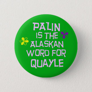 Palin is the Alaskan Word for Quayle 6 Cm Round Badge