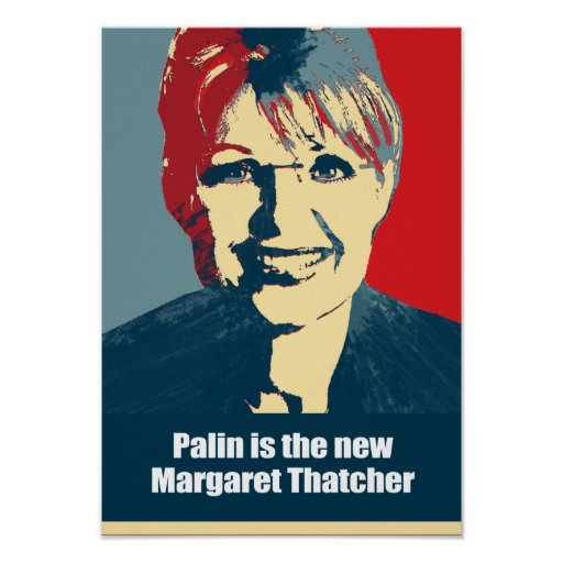 Palin is the new Margaret Thatcher Poster