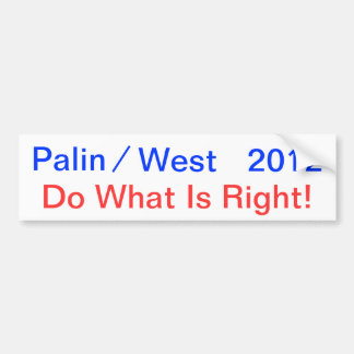 Palin, /, West, 2012, Do What Is Right! Bumper Sticker