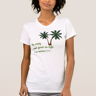Palmcut, My only real goal in life is to retire... T-Shirt