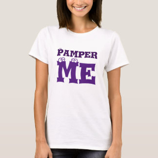 Pamper Me T Shirt