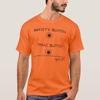 Panic button...Anxiety button T-Shirt