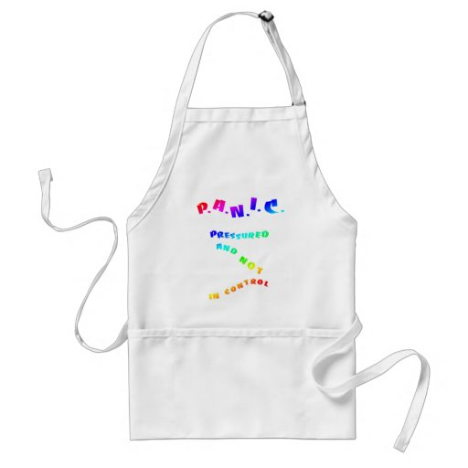 PANIC Pressured and not in control Aprons
