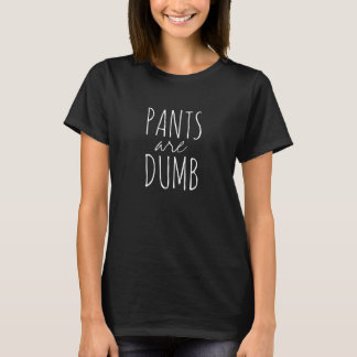 Pants are Dumb Funny Quote Sarcasm Humor T-Shirt