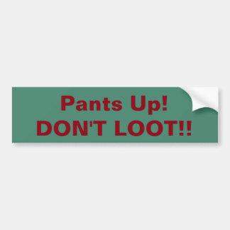 Pants Up! Don't Loot! bumpersticker Bumper Sticker