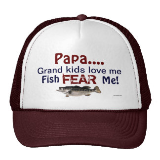 Papa...Grand Kids Love Me Fish Fear Me Hat