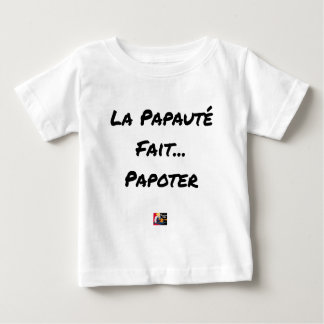 PAPACY MAKES CHATTER - Word games Baby T-Shirt