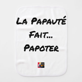 PAPACY MAKES CHATTER - Word games Burp Cloth
