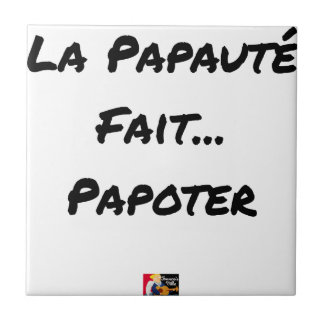 PAPACY MAKES CHATTER - Word games Ceramic Tile