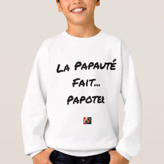 PAPACY MAKES CHATTER - Word games Sweatshirt