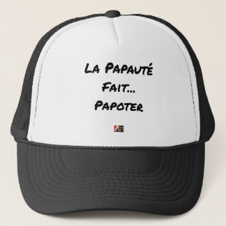 PAPACY MAKES CHATTER - Word games Trucker Hat