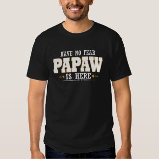 PAPAW IS HERE T SHIRT