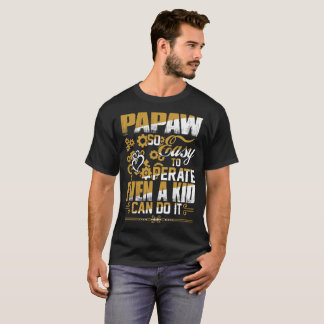 Papaw So Easy To Operate Even Kid Can Do Tshirt