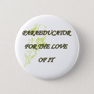 PARAED FOR THE LOVE OF IT 6 CM ROUND BADGE